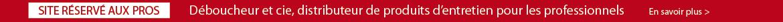 Déboucheur et Cie, distributeur de produits d'entretien pour les professionnels